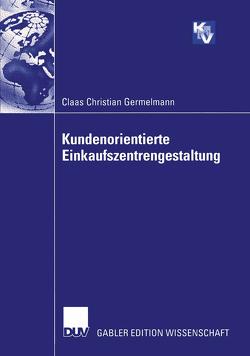 Kundenorientierte Einkaufszentrengestaltung von Germelmann,  Claas Christian
