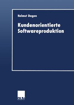 Kundenorientierte Softwareproduktion von Degen,  Helmut