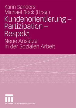 Kundenorientierung – Partizipation – Respekt von Bock,  Michael, Sanders,  Karin