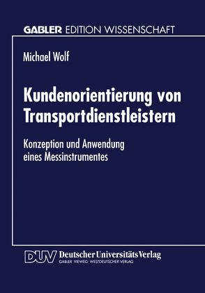 Kundenorientierung von Transportdienstleistern von Wolf,  Michael