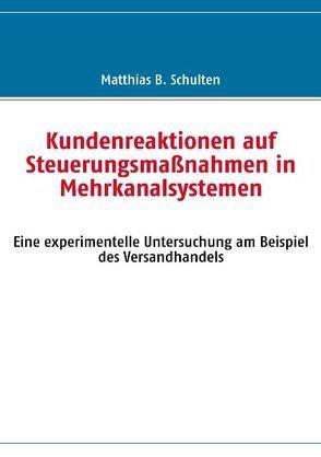 Kundenreaktionen auf Steuerungsmaßnahmen in Mehrkanalsystemen von Schulten,  Matthias B.