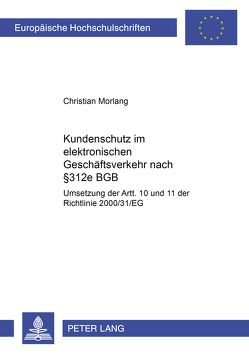 Kundenschutz im elektronischen Geschäftsverkehr nach § 312e BGB von Morlang,  Christian
