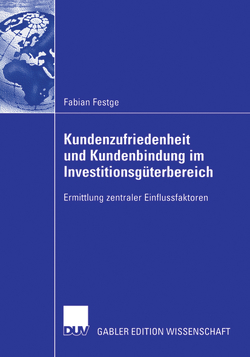 Kundenzufriedenheit und Kundenbindung im Investitionsgüterbereich von Festge,  Fabian, Schwaiger,  Prof. Dr. Manfred