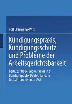 Kündigungspraxis, Kündigungsschutz und Probleme der Arbeitsgerichtsbarkeit von Ellermann-Witt,  Rolf