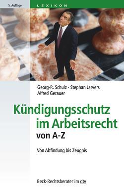 Kündigungsschutz im Arbeitsrecht von A – Z von Gerauer,  Alfred, Jarvers,  Stephan, Schulz,  Georg-R.