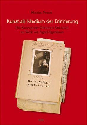 Kunst als Medium der Erinnerung – das Konzept der Offenen Archive im Werk von Sigrid Sigurdsson von Pottek,  Martina