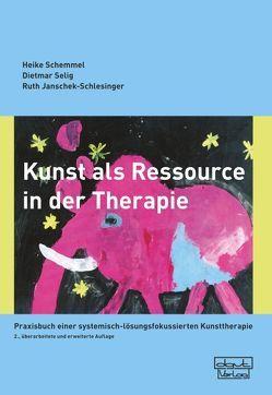 Kunst als Ressource in der Therapie von Janschek-Schlesinger,  Ruth, Schemmel,  Heike, Selig,  Dietmar