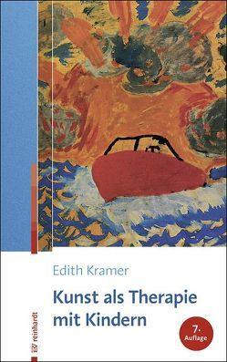 Kunst als Therapie mit Kindern von Gunther,  Hanna, Kramer,  Edith