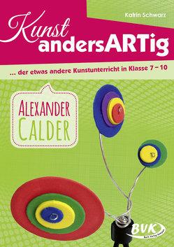 Kunst andersARTig – Alexander Calder von Schwarz,  Katrin