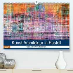 Kunst Architektur in Pastell (Premium, hochwertiger DIN A2 Wandkalender 2021, Kunstdruck in Hochglanz) von Spescha,  Maurus