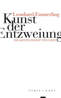 Kunst der Entzweiung von Emmerling,  Leonhard