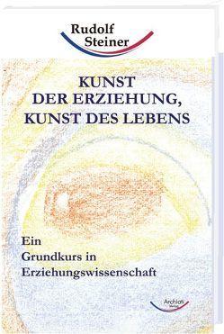 Kunst der Erziehung, Kunst des Lebens von Steiner,  Rudolf
