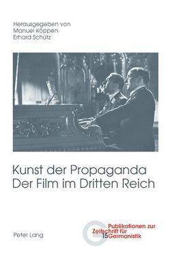 Kunst der Propaganda- Der Film im Dritten Reich von Köppen,  Manuel, Schütz,  Erhard