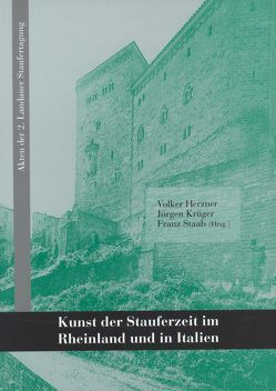 Kunst der Stauferzeit im Rheinland und in Italien von Herzner,  Volker, Krüger,  Jürgen, Staab,  Franz