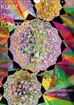 Kunst des Polygons (Wandkalender 2018 DIN A4 hoch) von Seidel,  István
