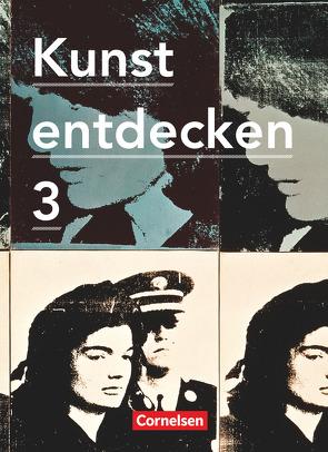 Kunst entdecken – Sekundarstufe I – Band 3 von Grünewald,  Dietrich, Grütjen,  Jörg, Hahne,  Robert, Lilkendey,  Martin, Ludig,  Günther, Oswald,  Martin, Schmidt,  Margit