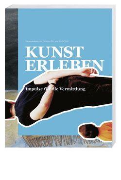 Kunst erleben von Dürr,  Franziska, Krämer,  Harald, Ringier,  Ellen, Röck,  Nicole, Saner,  Hans, Schweiger,  Peter