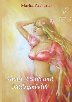 Kunst, Erotik und Bildsymbolik von Zacharias,  Marita