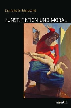 Kunst, Fiktion und Moral von Schmalzried,  Lisa Katharin