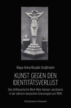 Kunst gegen den Identitätsverlust von Großmann,  Maya Anna Rosalie