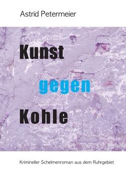 KUNST GEGEN KOHLE von Martin Bartel,  Umschlaggestaltung:, Petermeier,  Astrid