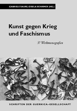 Kunst gegen Krieg und Faschismus von Hofmann,  Werner, Matzner,  Florian, Saure,  Gabriele, Schirmer,  Gisela, Spickernagel,  Ellen