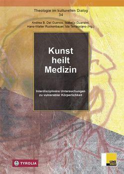 Kunst heilt Medizin von del Guercio,  Andrea, Guanzini,  Isabella, Ruckenbauer,  Hans Walter, Terracciano,  Ida