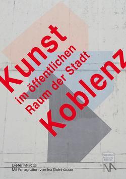 Kunst im öffentlichen Raum der Stadt Koblenz von Marcos,  Dieter