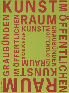 Kunst im öffentlichen Raum Graubünden von Dosch,  Leza, Frauenfelder,  Kathrin, Schatz,  Corinne, Stutzer,  Beat, Wächter,  Yost