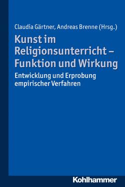 Kunst im Religionsunterricht – Funktion und Wirkung von Brenne,  Andreas, Gärtner,  Claudia