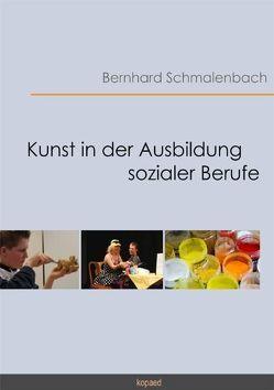 Kunst in der Ausbildung sozialer Berufe von Schmalenbach,  Bernhard