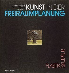 Kunst in der Freiraumplanung von Hieber,  Lutz, Hühn,  Wulf D, Kassay-Friedländer,  Anne M, Mahabadi,  Mehdi