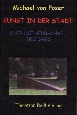 Kunst in der Stadt oder Die Herrschaft des Gags von Poser,  Michael von
