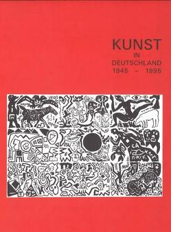 Kunst in Deutschland 1945-1995 von Feist,  Günter, Gillen,  Eckhart, Sachs,  Angelia, Saure,  Gabriele, Tannert,  Christoph, Tittel,  Lutz, Wiese,  Stephan von