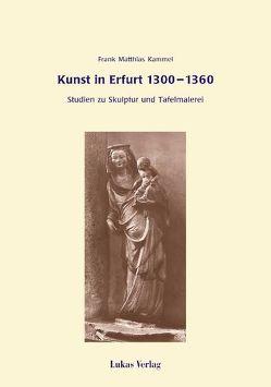 Kunst in Erfurt 1300-1360 von Kammel,  Frank M