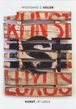 Kunst ist Luxus von Keller,  Wolfgang Z
