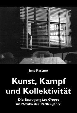 Kunst, Kampf und Kollektivität von Kastner,  Jens