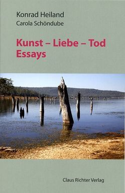 Kunst Liebe Tod von Heiland,  Konrad, Schöndube,  Carola