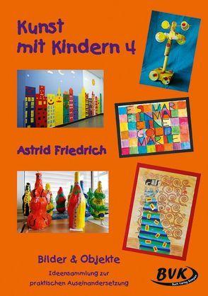Kunst mit Kindern Band 4 von Friedrich,  Astrid
