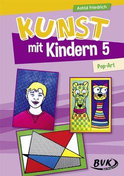 Kunst mit Kindern Band 5: Pop-Art von Friedrich,  Astrid