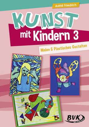 Kunst mit Kindern Bd. 3 von Friedrich,  Astrid