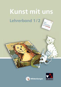 Kunst mit uns – Lehrerband 1/2 mit CD-ROM von Lutz,  Claudia, Willmann,  Verena