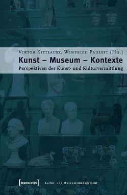 Kunst – Museum – Kontexte von Kittlausz,  Viktor, Pauleit,  Winfried