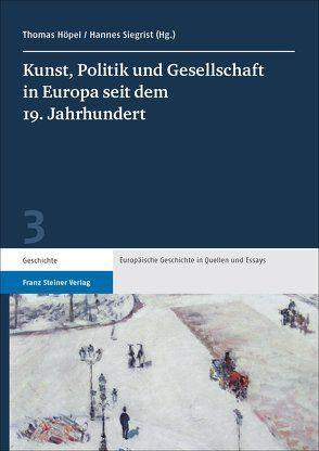 Kunst, Politik und Gesellschaft in Europa seit dem 19. Jahrhundert von Höpel,  Thomas, Siegrist,  Hannes