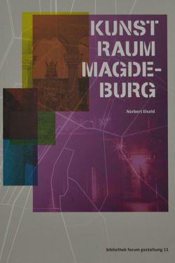 KUNST-RAUM-MAGDEBURG von Eisold,  Norbert, Hubert,  Saskia, Pohlmann,  Norbert