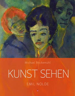 Kunst sehen – Emil Nolde von Baumeister-Lingens,  Luise, Bockemühl,  Michael, Hornemann von Laer,  David, Lilienthal,  Katharina