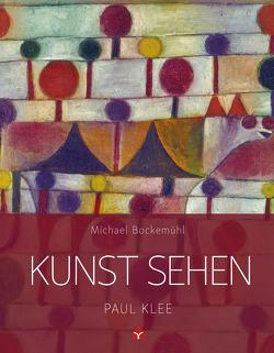 Kunst sehen – Paul Klee von Bockemühl,  Michael, Ehrenschneider,  Lara-Luna, Hornemann von Laer,  David, Jessberger,  Sinja, Lamprecht,  Johanna