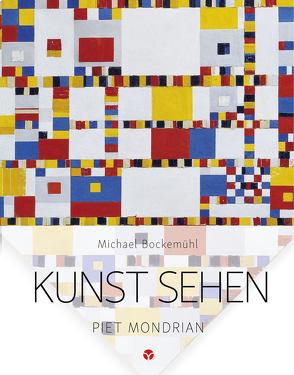 Kunst sehen – Piet Mondrian von Bockemühl,  Michael, Hornemann von Laer,  David, Koelman,  Martha