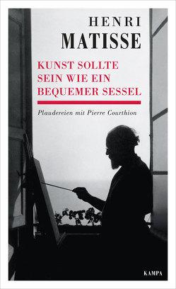 Kunst sollte sein wie ein bequemer Sessel von Courthion,  Pierre, Matisse,  Henri