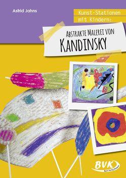 Kunst-Stationen mit Kindern: Abstrakte Malerei von Kandinsky von Jahns,  Astrid